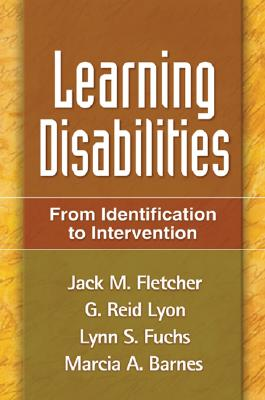 Learning Disabilities By Fletcher, Jack M./ Lyon, G. Reid/ Fuchs, Lynn S./ Barnes, Marcia A.